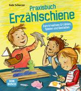 Praxisbuch Erzählschiene. Zum kreativen Erzählen, Spielen und Gestalten