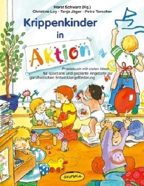 Krippenkinder In Aktion Praxisbuch Mit Vielen Ideen Für Spontane