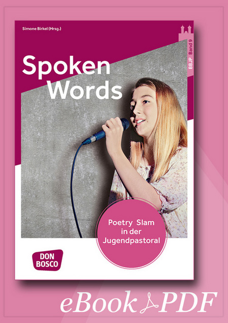 Spoken Words. Poetry Slam in der Jugendpastoral. BBJP Band 9 - eBook